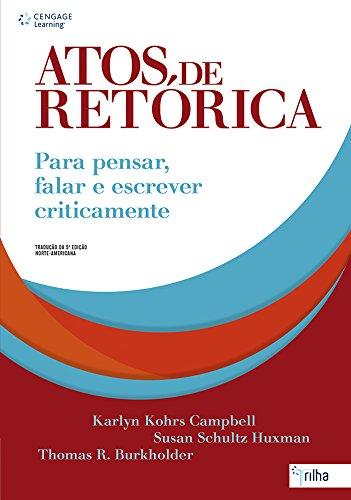Atos de Retórica. Para Pensar, Falar e Escrever Criticamente (Em Portuguese do Brasil) Thomas R. Burkholder