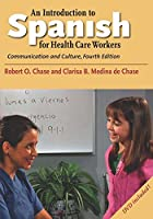 An Introduction to Spanish for Health Care Workers: Communication and Culture, Fourth Edition (English and Spanish Edition)