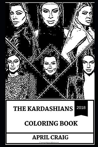 The Kardashians Coloring Book: Beautiful Kardashian Women and Famous Socialites, American Reality Family and Family Love Inspired Adult Coloring Book
