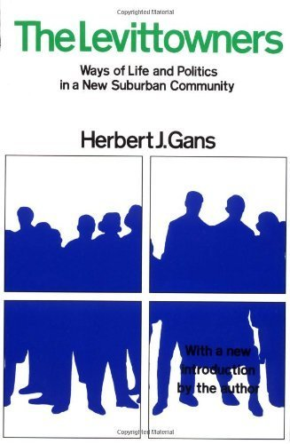 The Levittowners: Ways of Life and Politics in a New Suburban Community (Sociology: Lost and Found) by Herbert J. Gans (1982-10-15) ()