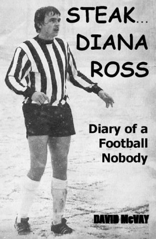 Download Steak... Diana Ross: Diary of a Football Nobody by Dave McVay (2003-03-01) PDF