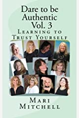 Dare to be Authentic - Vol. 3: Learning to Trust Yourself (Volume 3) by Mari Mitchell (2016-03-15) Paperback