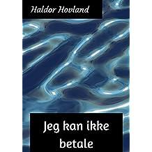 Jeg kan ikke betale (Norwegian Edition)