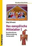 Das europäische Mittelalter I: Grundstrukturen - Völkerwanderung - Frankenreich (Grundkurs Geschichte)