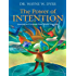 The Power of Intention: Learning to Co-create Your World Your Way
