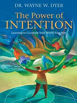 The Power of Intention: Learning to Co-create Your World Your Way by [Dyer, Wayne W.]