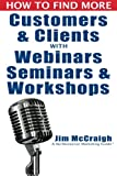 img - for How to Find More Customers and Clients with Webinars, Seminars and Workshops book / textbook / text book