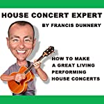 House Concert Expert: How to Make a Great Living Performing House Concerts | Francis Dunnery
