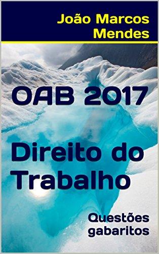OAB - Direito do Trabalho - 2017: Questões e gabarito oficial (Portuguese Edition)