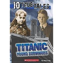 Titanic: Young Survivors (10 True Tales) (Ten True Tales)