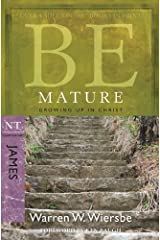 Be Mature (James): Growing Up in Christ: Growing Up in Christ: NT Commentary James (The BE Series Commentary) Kindle Edition