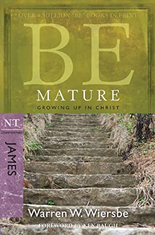 Be Mature (James): Growing Up in Christ (The BE Series Commentary) (Mature)