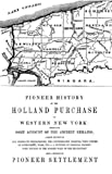 Pioneer History of the Holland Land Purchase of Western New York Embracing Some Account of the Ancient Remains, Orsamus Turner, 1601355009