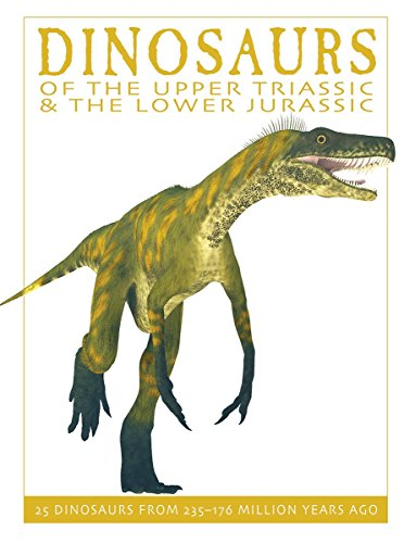 Dinosaurs of the Upper Triassic and the Lower Jurassic: 25 Dinosaurs from 235--176 Million Years Ago (The Firefly Dinosaur Series)