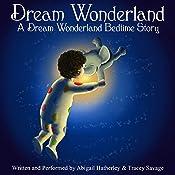 Dream Wonderland: Dream Wonderland Bedtime Stories, Book 1 | Abigail Hatherley, Tracey Savage