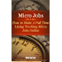 Micro Jobs: How To Make A Full Time Living  Working Micro Jobs Online.
