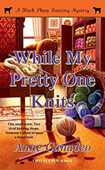 While My Pretty One Knits (Black Sheep Knitting Mysteries Book 1) by [Canadeo, Anne]