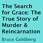 The Search for Grace: The True Story of Murder & Reincarnation | Bruce Goldberg