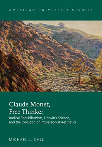 Claude Monet, Free Thinker: Radical Republicanism, Darwin's Science, and the Evolution of Impressionist Aesthetics (American University Studies)