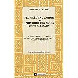 Florilège au jardin de l'histoire des Noirs (Zuhür Al Basatin). Tome 1, volume 1: L'aristocratie peule et la révolution des clercs musulmans (vallée du Sénégal)