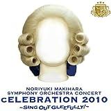 """LIVE ALBUM SYMPHONY ORCHESTRA""""cELEBRATION 2010""""~Sing Out Gleefully!~"""