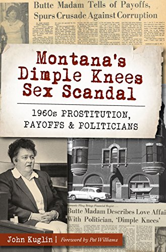 Montana's Dimple Knees Sex Scandal: 1960s Prostitution, Payoffs and Politicians (True ()