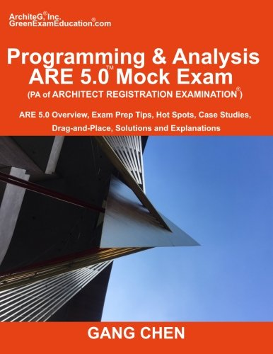 Programming & Analysis (PA) ARE 5.0 Mock Exam (Architect Registration Exam): ): ARE 5.0 Overview, Exam Prep Tips, Hot Spots, Case Studies, Drag-and-Place, Solutions and Explanations