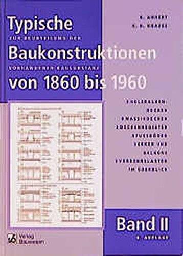 Typische Baukonstruktionen von 1860 bis 1960 Band I-III im Paket / Zur Beurteilung der vorhandenen Bausubstanz: Holzbalkendecken, Massivdecken, ... der vorhandenen Bausubstanz, Band 2)