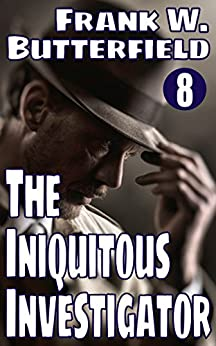 The Iniquitous Investigator (A Nick Williams Mystery Book 8) by [Butterfield, Frank W.]