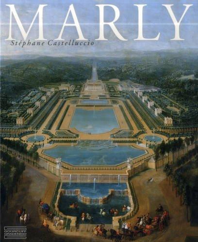Marly: Art de Vivre et Pouvoir de Louis XIV a Louis XVI  [Castelluccio, Stephane] (Tapa Dura)