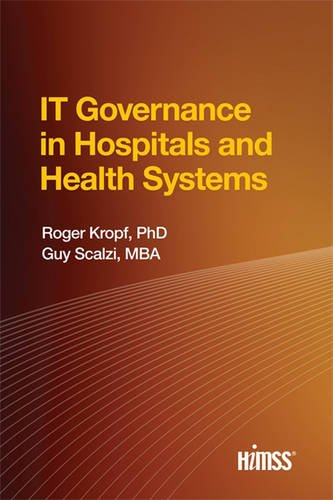 IT Governance in Hospitals and Health Systems (HIMSS Book Series)