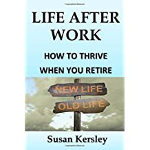 Life After Work: How to Thrive When You Retire