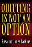 Quitting Is Not an Option, Rosalind Larkins, 1414105061