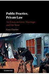 Public Practice, Private Law: An Essay on Love, Marriage, and the State Kindle Edition