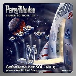 Gefangene der SOL - Teil 3 (Perry Rhodan Silber Edition 122)