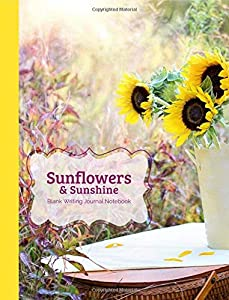 Sunflowers & Sunshine Blank Writing Journal Notebook: Yellow Nature Composition, Notebook, Diary for Journaling, Creative Writing, To-do Lists, Gratitude lists, Homework, for Students, Teachers