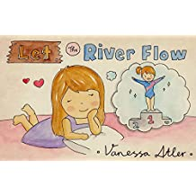 Let the River Flow (River's Adventures Book 1)
