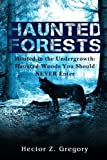 Haunted Forests: Hunted in the Undergrowth: Haunted Woods You Should NEVER Enter (True Hauntings) (Volume 1)