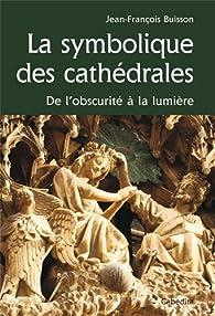 La symbolique des cathédrales : De l'obscurité à la lumière par Jean-François Buisson