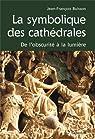 La symbolique des cathédrales : De l'obscurité à la lumière par Buisson