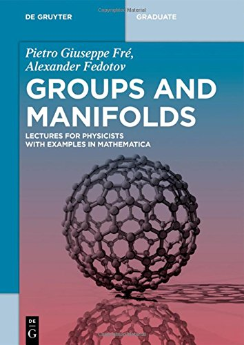 Groups and Manifolds: Lectures for Physicists With Examples in Mathematica (De Gruyter Textbook)