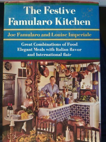 The festive Famularo kitchen: Great combinations of food : elegant meals with Italian flavor and international ()