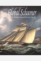 The Global Schooner : Origins, Development, Design and Construction 1695-1845 Hardcover