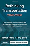 img - for Rethinking Transportation 2020-2030: The Disruption of Transportation and the Collapse of the Internal-Combustion Vehicle and Oil Industries (RethinkX Sector Disruption) (Volume 1) book / textbook / text book