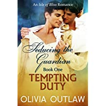 Tempting Duty: An Isle Of Bliss Romance (Seducing The Guardian Book 1)