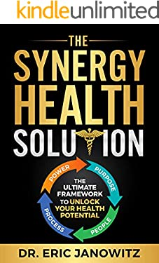 The Synergy Health Solution: The Ultimate Framework to Unlock Your Health Potential (Health Edition)