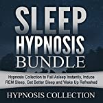 Sleep Hypnosis Bundle: Hypnosis Collection to Fall Asleep Instantly, Induce REM Sleep, Get Better Sleep and Wake up Refreshed | Hypnosis Collection
