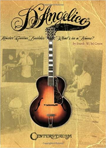 Amazon DAngelico Master Guitar Builder Whats In A Name 9781574242171 Frank WM Green Books