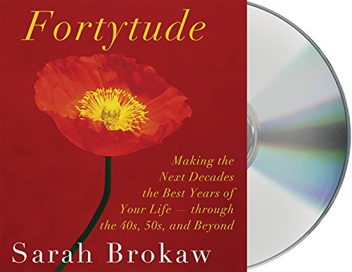 Fortytude: Making the Next Decades the Best Years of Your Life - Through 40s, 50s, and Beyond
