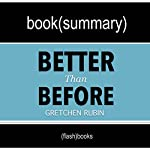 Better than Before: Mastering the Habits of Our Everyday Lives by Gretchen Rubin: Book Summary |  FlashBooks Book Summaries